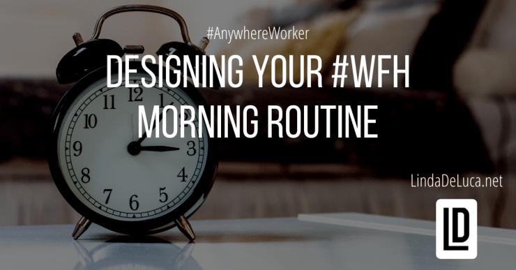 designing your wfh morning routine - lindadeluca.net 20200320