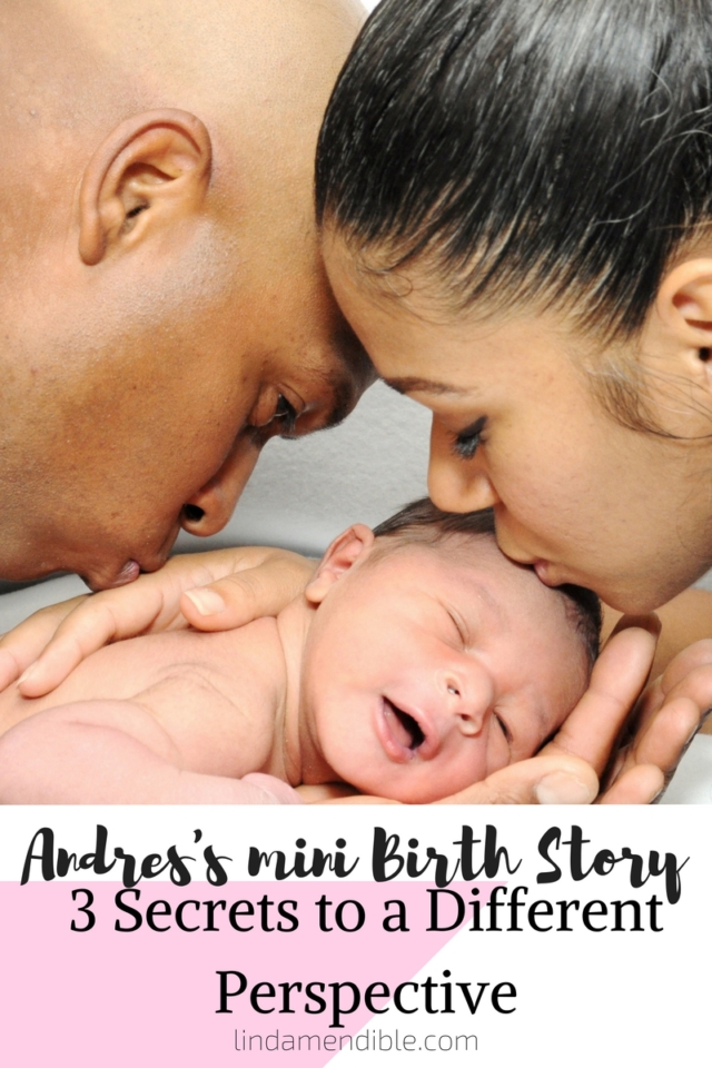 andress-mini-birth-story-3-secrets-to-a-different-perspective
