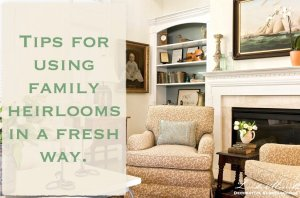 Tips to use Family Heirlooms