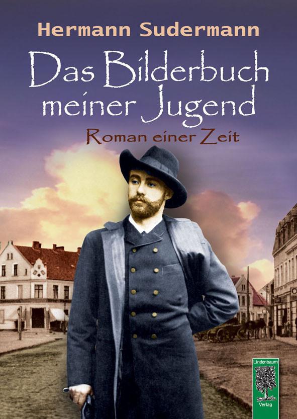Sudermann, Das Bilderbuch meiner Jugend. Erinnerungen des Schriftstellers an seine Kindheit in Ostpreußen