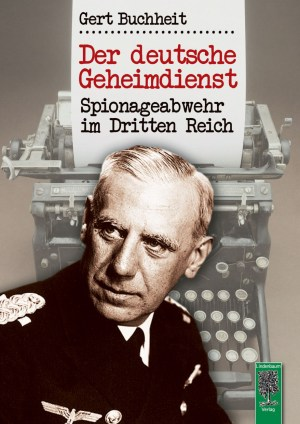 Der deutsche Geheimdienst. Spionage-Abwehr im Dritten Reich. Buch von Gert Buchheit