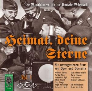 Heimat, deine Sterne. Das Wunschkonzert für die Deutsche Wehrmacht, Vol. 1. Mit unvergessenen Stars aus Oper und Operette