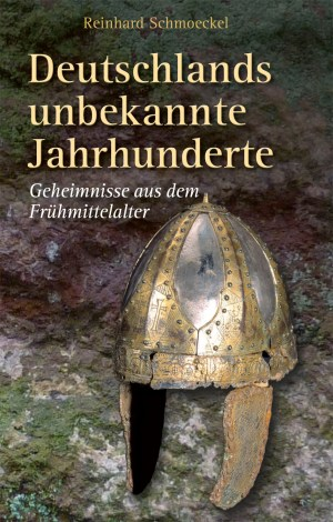 Deutschlands unbekannte Jahrhunderte. Geheimnisse aus dem Frühmittelalter. Buch von Reinhard Schmoeckel