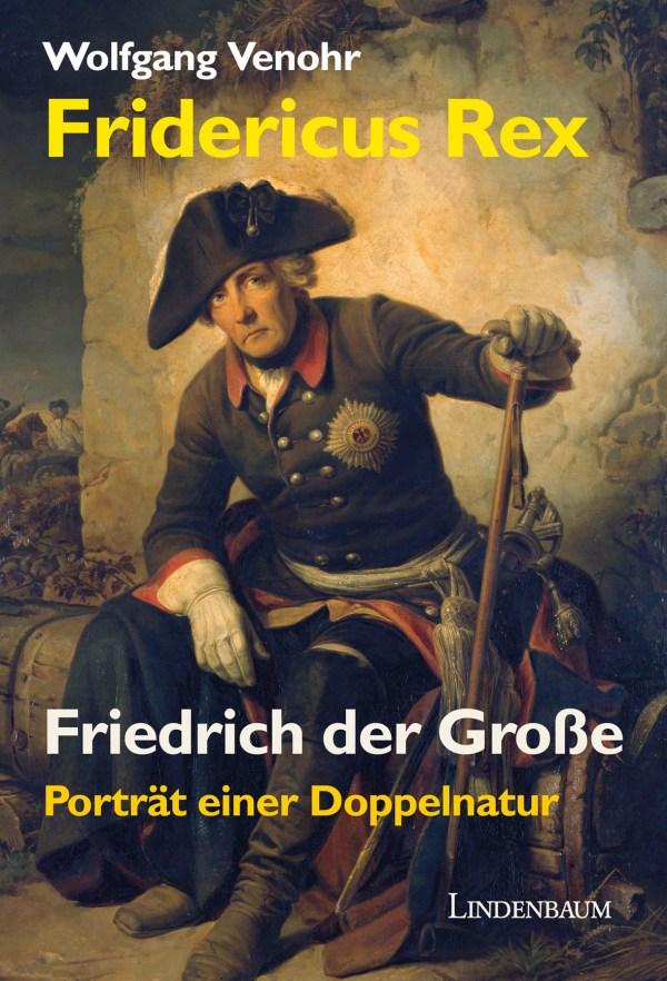 Fridericus Rex. Friedrich der Große. Porträt einer Doppelnatur. Biographie von Wolfgang Venohr