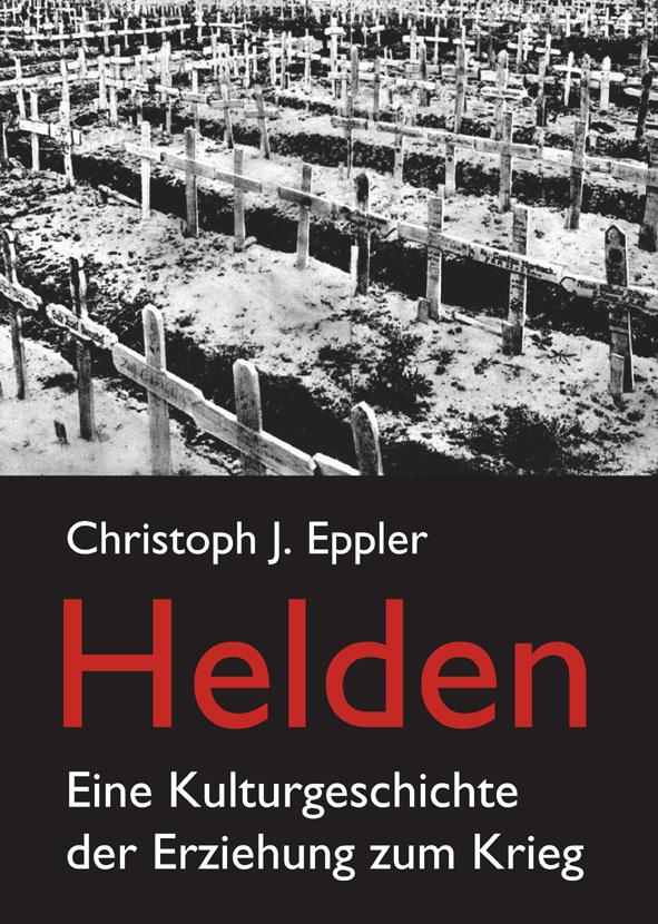 Helden. Jugend, Eros, Todesrausch. Eine Kulturgeschichte der Erziehung zum Krieg. Buch von Christoph Eppler