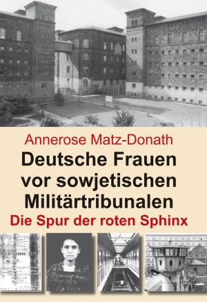 Deutsche Frauen vor sowjetischen Militärtribunalen. Die Spur der roten Sphinx. Buch von Annerose Matz-Donath