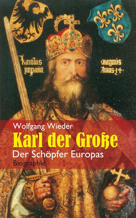 Karl der Große. Der Schöpfer Europas. Biographie von Wolfgang Wieder