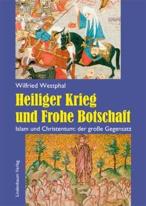 Heiliger Krieg und Frohe Botschaft. Islam und Christentum: der große Gegensatz. Buch von Wilfried Westphal