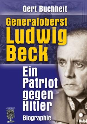 Generaloberst Ludwig Beck. Ein Patriot gegen Hitler. Widerstand im Dritten Reich