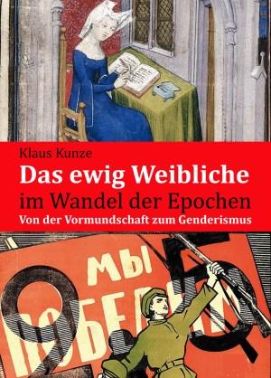 Das ewig Weiblich im Wandel der Epochen. Von der Vormundschaft zum Genderismus. Buch von Klaus Kunze