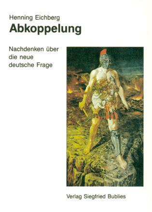 Henning Eichberg: Abkopplung. Nachdenken über die neue deutsche Frage.