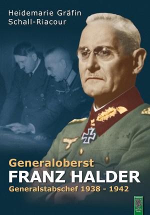 Generaloberst Franz Halder. Biographie von Heidemaria von Schall-Riaucour