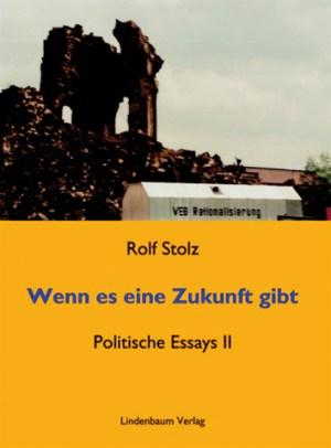 Wenn es eine Zukunft gibt. Politische Essays II. Buch von Rolf Stolz