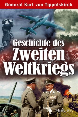 General Kurt von Tippelskirch: Geschichte des Zweiten Weltkrieges