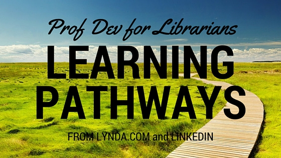 "Professional Development for Librarians: Try New ""Learning Pathways"" from Lynda.com"