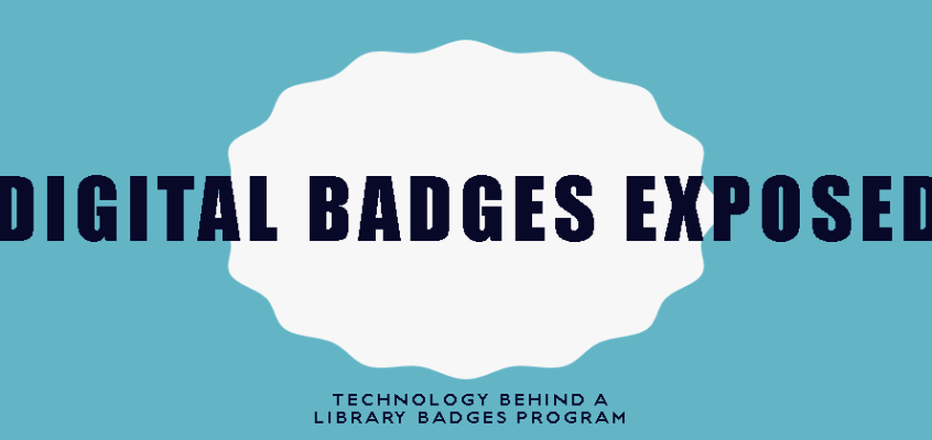 Digital Badges Exposed: Technology Behind a Library Badges Program