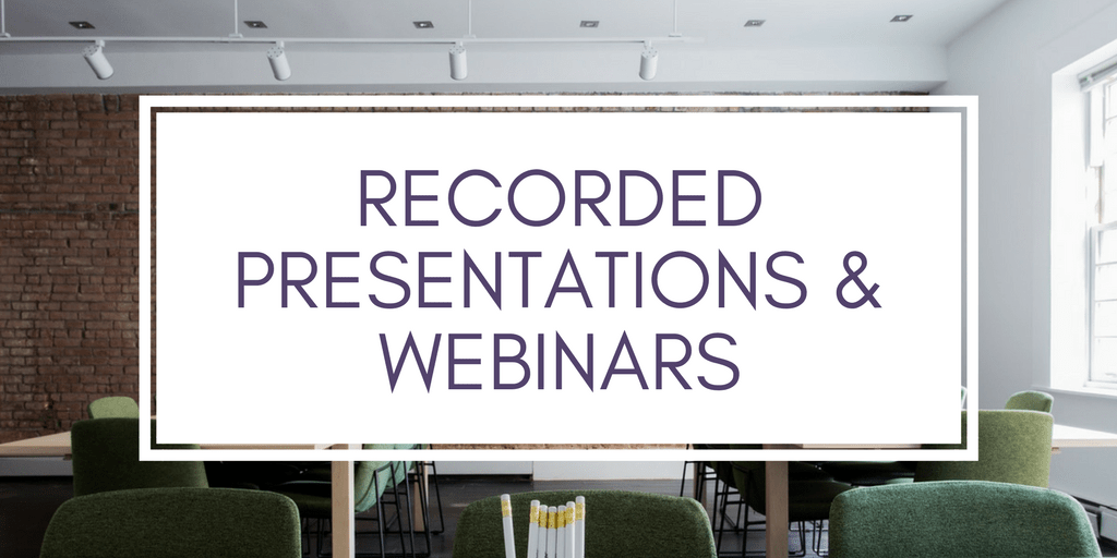 Recorded Presentations and Webinars