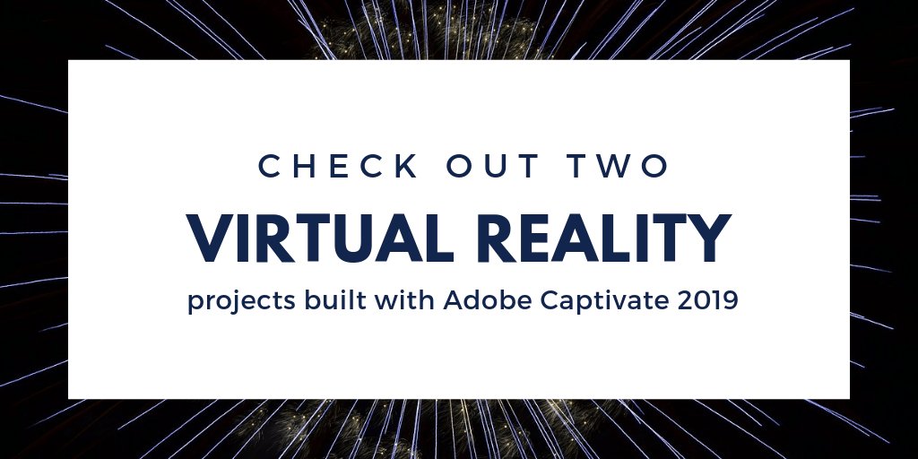 Two Virtual Reality Projects Built With Adobe Captivate 2019