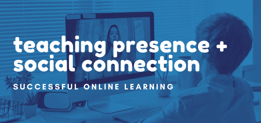 Successful Online Learning: Teaching Presence and Social Connections