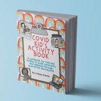 Covid Kid's Activity Book - A Workbook for Kids and Families to Build Community and Resilience through Quarantine and Beyond