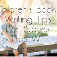 Children's Book Writing Tips For Stories Kids Will Love!