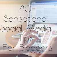20 Sensational Social Media Tips For Bloggers