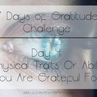 7 Days of Gratitude Challenge -  Day 4: 5 Physical Traits Or Abilities You Are Grateful For