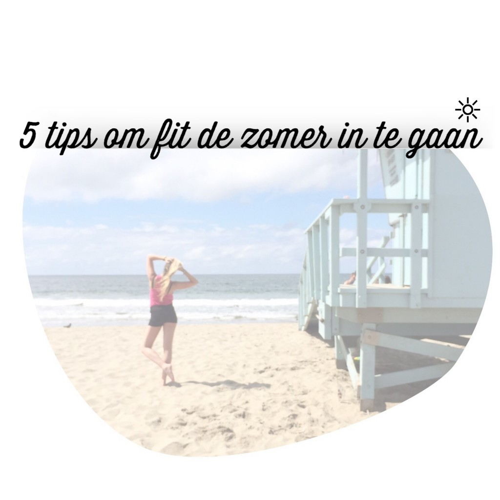 5 tips om fit de zomer in te gaan