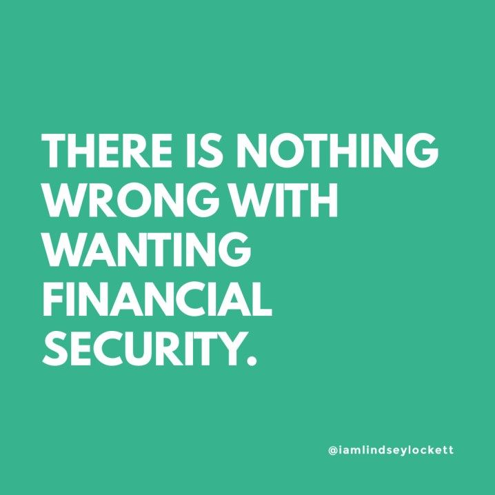 "aqua green square with white text that reads ""there is nothing wrong with wanting financial security"""
