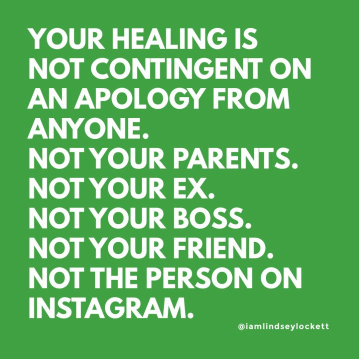 """green square with white text that reads """"your healing is not contingent on an apology from anyone. not your parents. not your ex. not your boss. not your friend. not the person on instagram."""""""