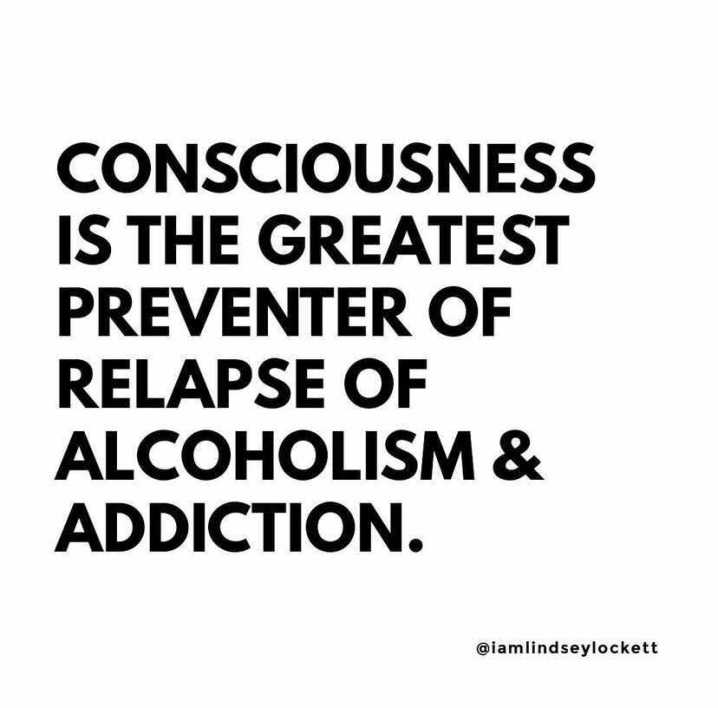 """white square with black text that reads """"consciousness is the greatest preventer of relapse of alcoholism & addiction"""""""
