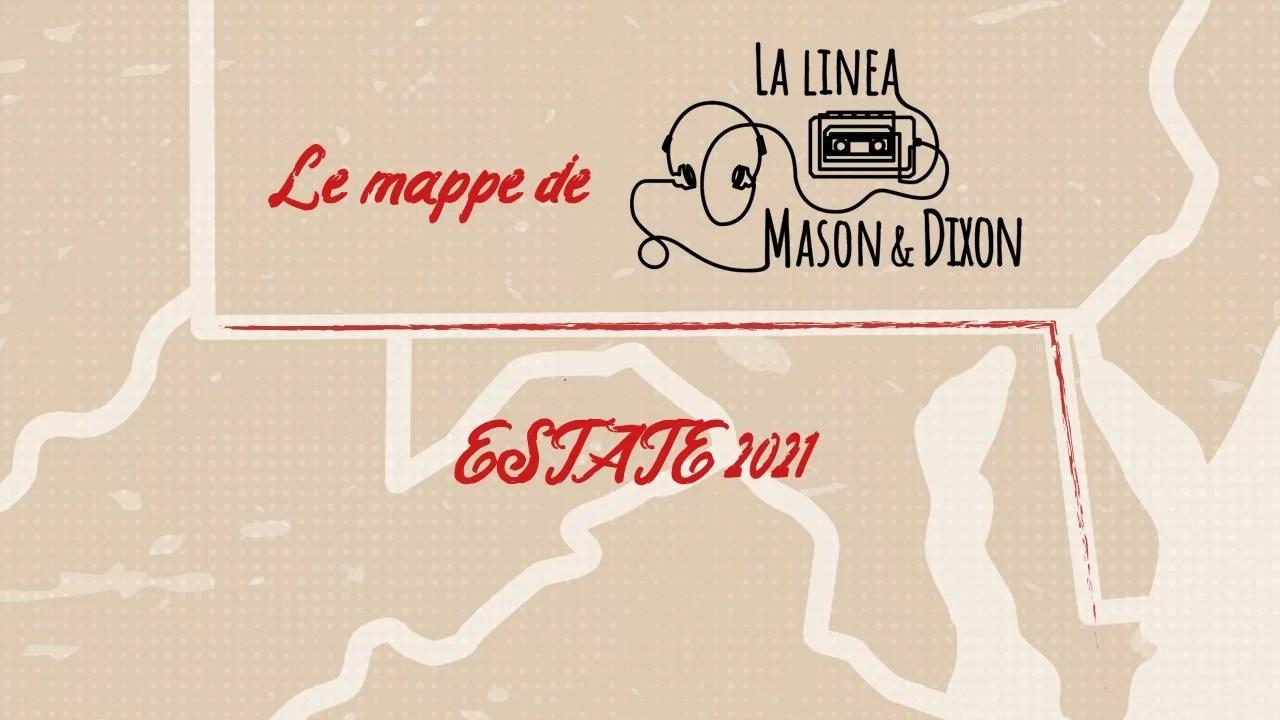 Le mappe della Linea Mason&Dixon – Estate 2021