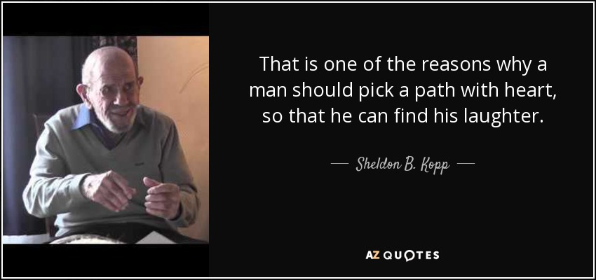 quote-that-is-one-of-the-reasons-why-a-man-should-pick-a-path-with-heart-so-that-he-can-find-sheldon-b-kopp-43-71-30