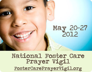National Foster Care Prayer Vigil, May 20-27, 2012. Visit FosterCarePrayerVigil.org today!