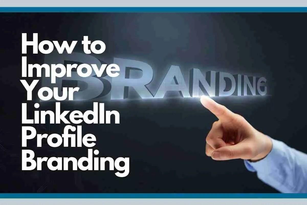 Improve LinkedIn Profile Branding