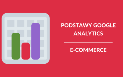 Podstawy Google Analytics – e-commerce