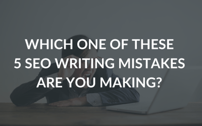 Which One Of These 5 SEO Writing Mistakes Are You Making?