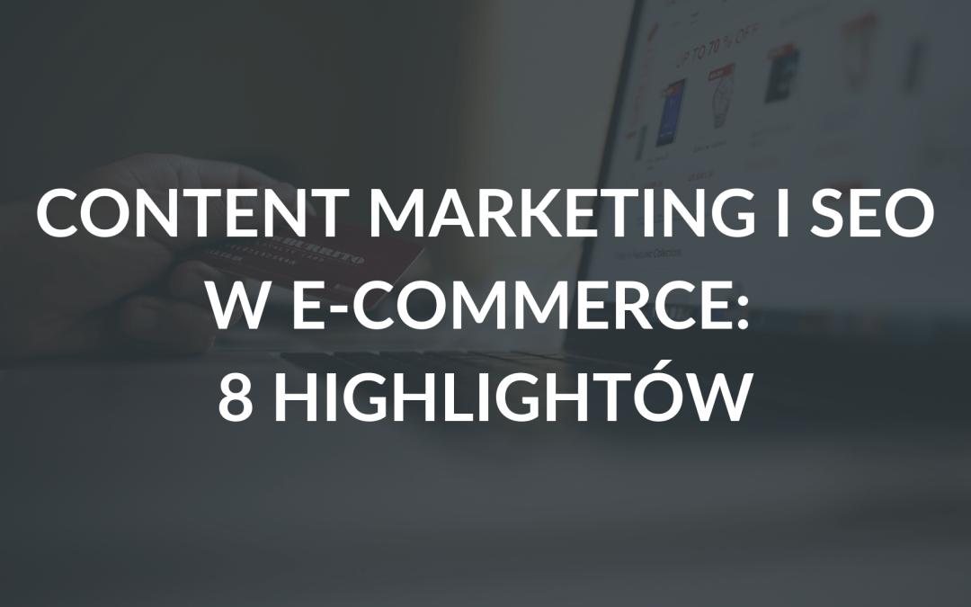 "Raport ""Content marketing i SEO w e-commerce"": 8 highlightów"