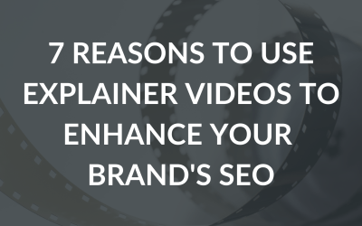 7 Reasons To Use Explainer Videos to Enhance Your Brand's SEO