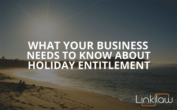 what your business needs to know about holiday entitlement