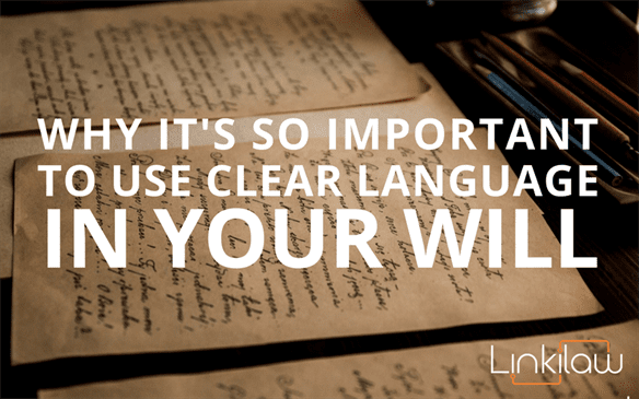 Why it's so important to use clear language in your will