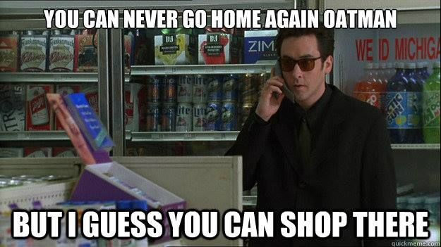 """""""You can never go home again, Oatman… but I guess you can shop there."""" Martin Blanke, Grosse Pointe Blank"""