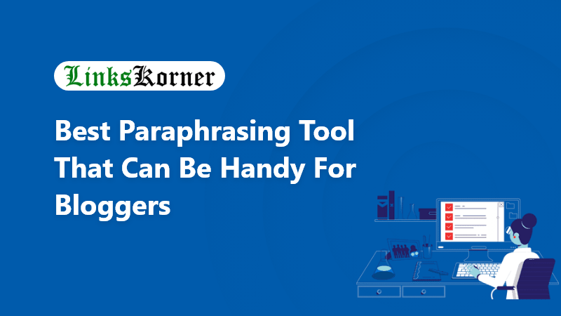 Best Paraphrasing Tool That Can Be Handy for Bloggers