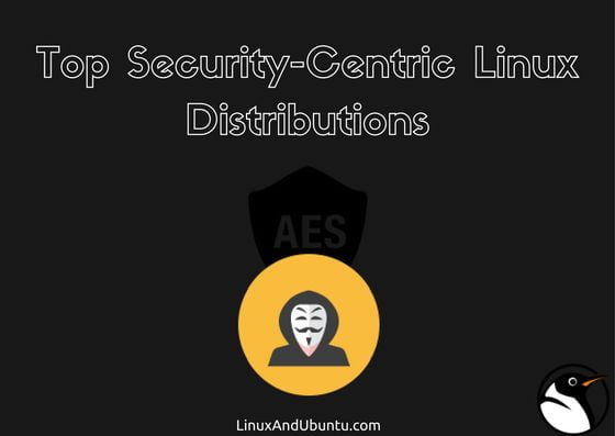 Top Security Centric Linux Distributions - LinuxAndUbuntu