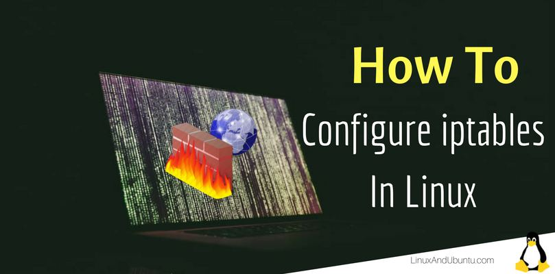 How To Configure iptables Firewall In Linux - LinuxAndUbuntu