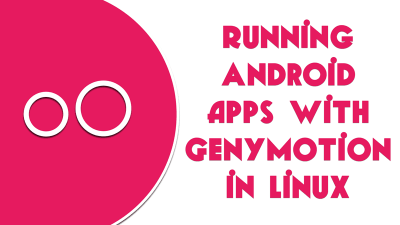 Running android apps with genymotion in Linux