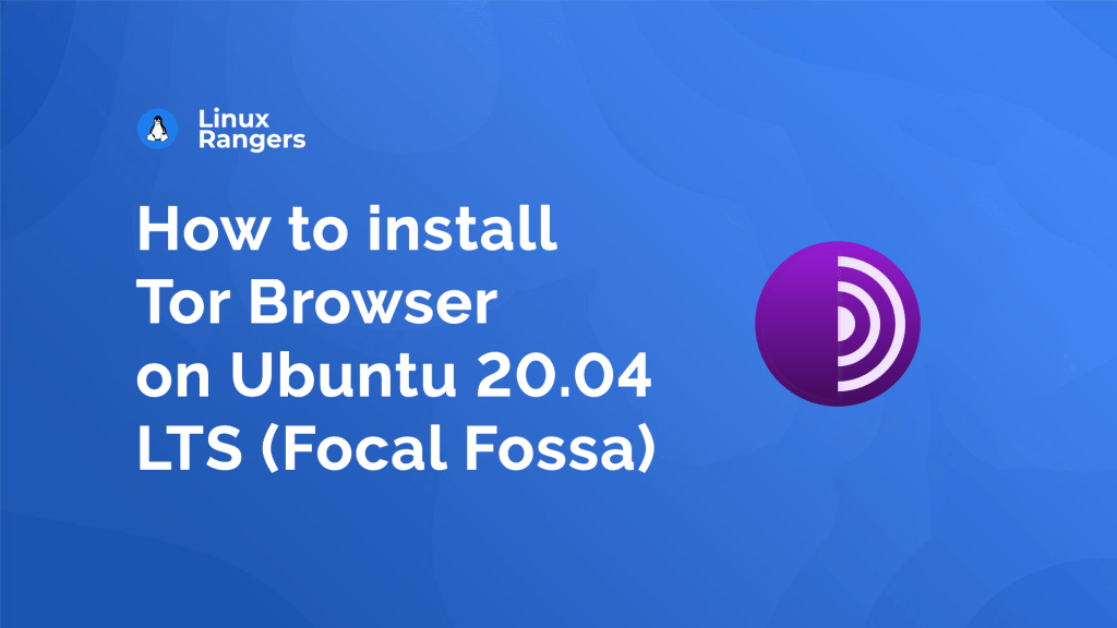 How to install Tor Browser on Ubuntu 20.04 LTS (Focal Fossa)