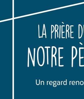 La prière du Notre Père – Conférence des Évêques de France