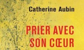 Prier avec son cœur – Sr Catherine Aubin
