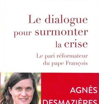 Le dialogue pour surmonter la crise. Le pari réformateur du pape François – A. Desmazières